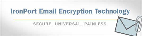 IronPort Email Encryption Technology - Secure. Universal. Painless.